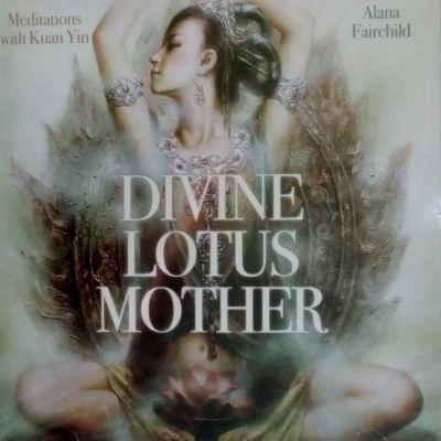 Divine Lotus Mother - Alana Fairchild