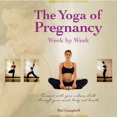 The Yoga of Pregnancy by Mel Campbell