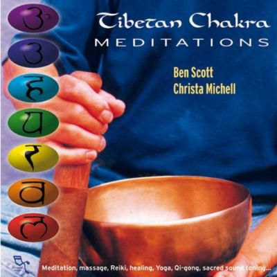 Tibetan Chakra Mediations by Ben Scott and Chris Michell