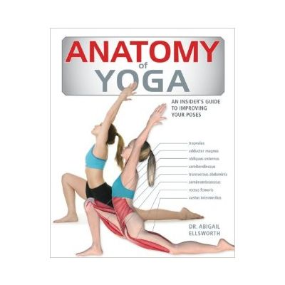 Anatomy of Yoga: An Instructor's Inside Guide to Improving Your Poses Paperback –  Dr. Abigail Ellsworth