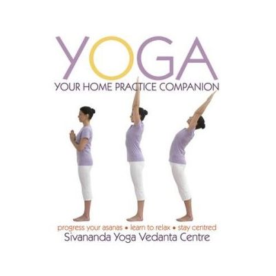 Yoga Your Home Practice Companion by Sivananda Yoga Vedanta Centre