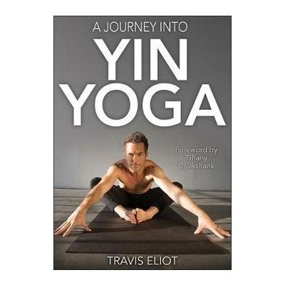 A Journey into Yin Yoga by Travis Eliot