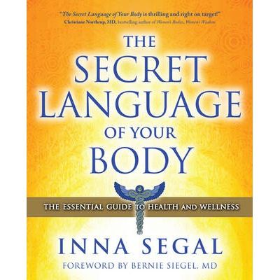 The Secret Language of Your Body : The Essential Guide to Health & Wellness
