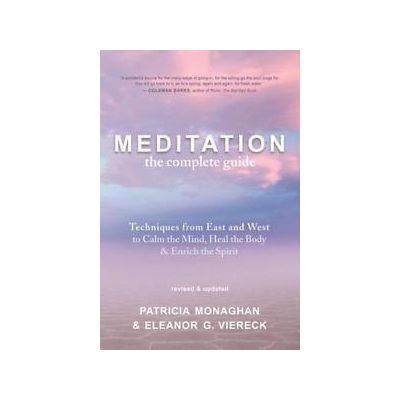 Meditation: the Complete Guide By Patricia Monaghan & Eleanor Viereck