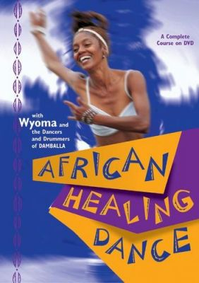 African Healing Dance - with Wyoma.                    A step-by-step course on the healing traditions unique to Africa's dance heritage