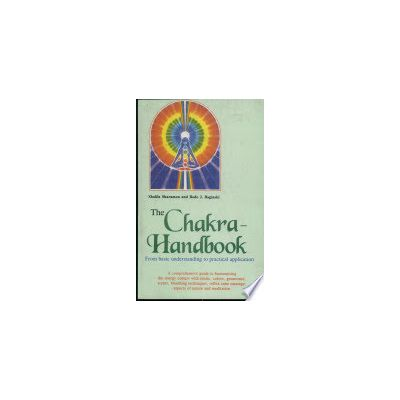 The Chakra Handbook: From a Basic Understanding to Practical Application