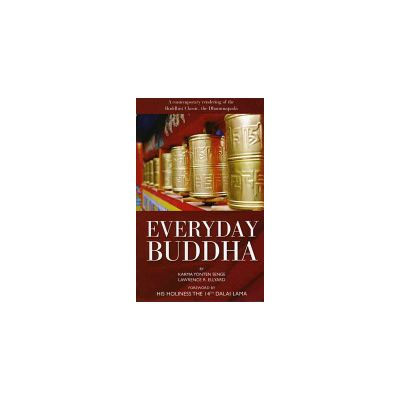 Everyday Buddha: A Contemporary Rendering of the Buddhist Classic, the Dhammapada by Karma Yonten Senge, Lawrence R. Ellyard