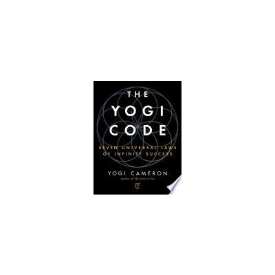 The Yogi Code: Seven Universal Laws of Infinite Success By Yogi Cameron