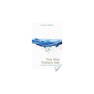 The Way Things Are: A Living Approach to Buddhism by Lama Ole Nydahl
