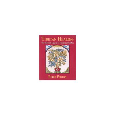 Tibetan Healing: The Modern Legacy of Medicine Buddha by Peter Fenton