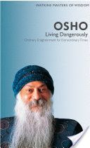 Living Dangerously: Ordinary Enlightenment for Extraordinary Times by Osho,