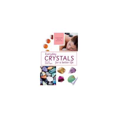 Everyday Crystals for a Better Life:  By Ken and Joules Taylor