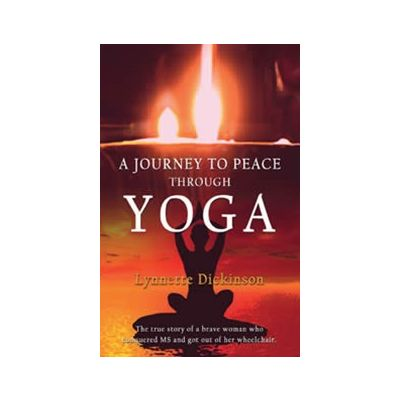 A Journey to Peace Through Yoga - Lynnette Dickinson