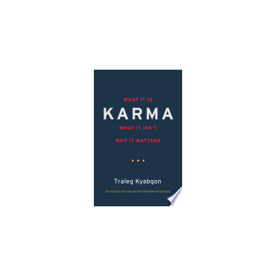 Karma: What It Is, What It Isn't, Why It Matters by Traleg Kyabgon