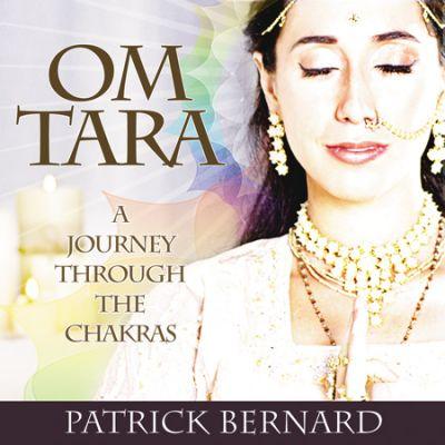 Om Tara - A Journey Through the Chakras by Patrick Bernard