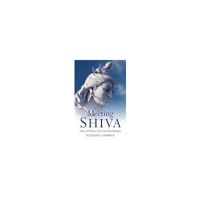 Meeting Shiva: Falling and Rising in Love in the Indian Himalayas by Tiziana Stupia