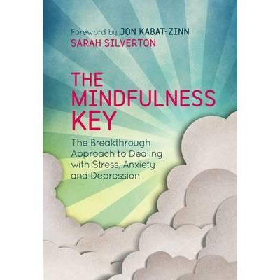 The Mindfulness Key: The Breakthrough Approach to Dealing with Stress, Anxiety and Depression by Sarah Silverton, Jon Kabat-Zinn