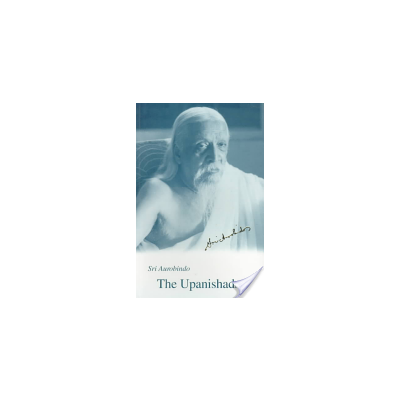 The Upanishads: Texts, Translations and Commentaries by Sri Aurobindo